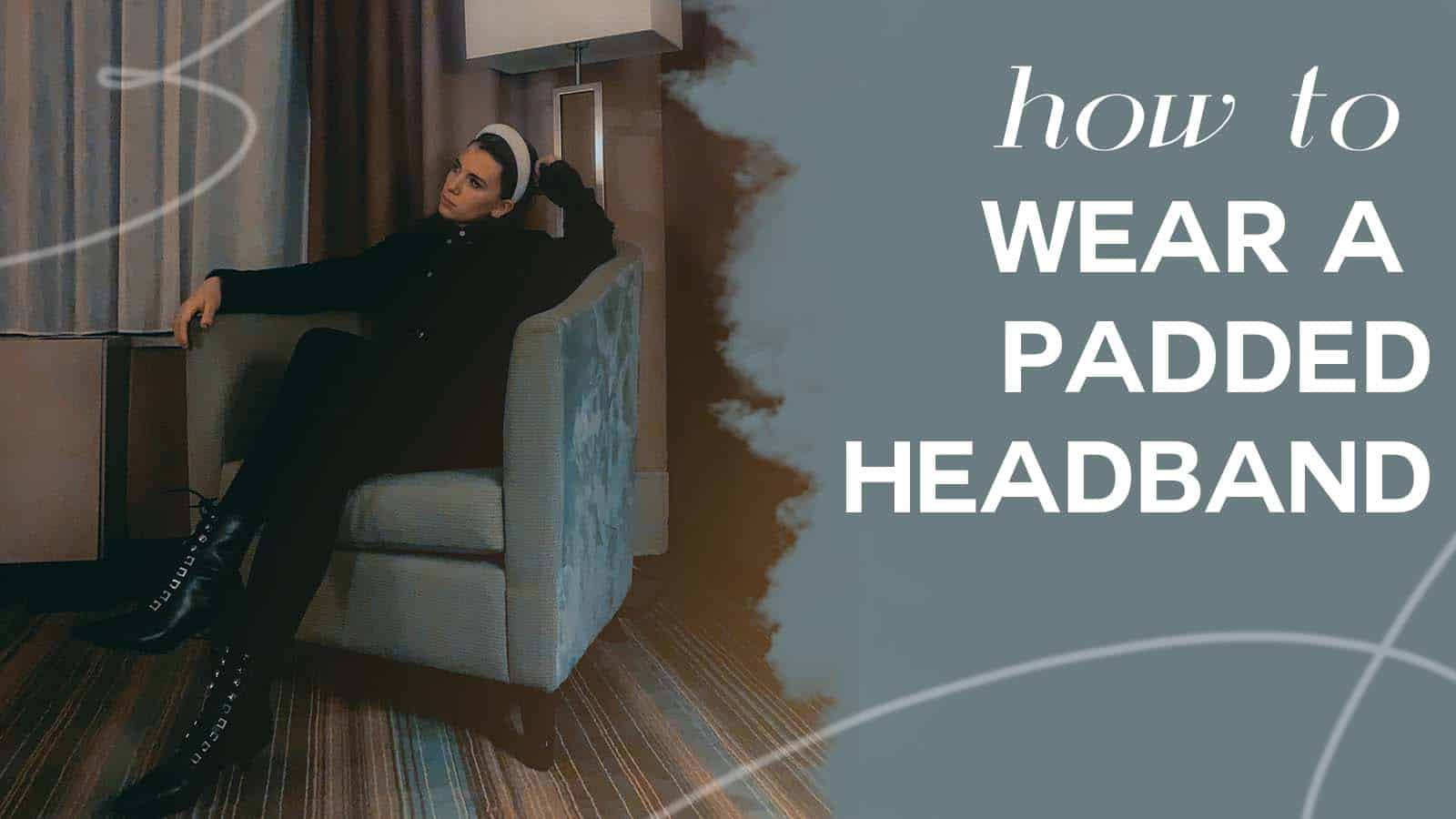 how to wear a padded headband