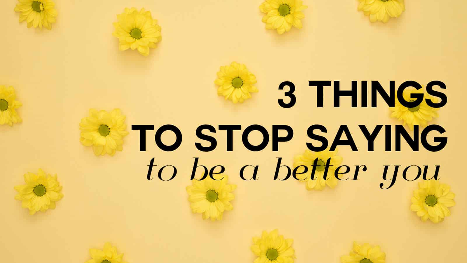 better self worth by eliminating these three phrases