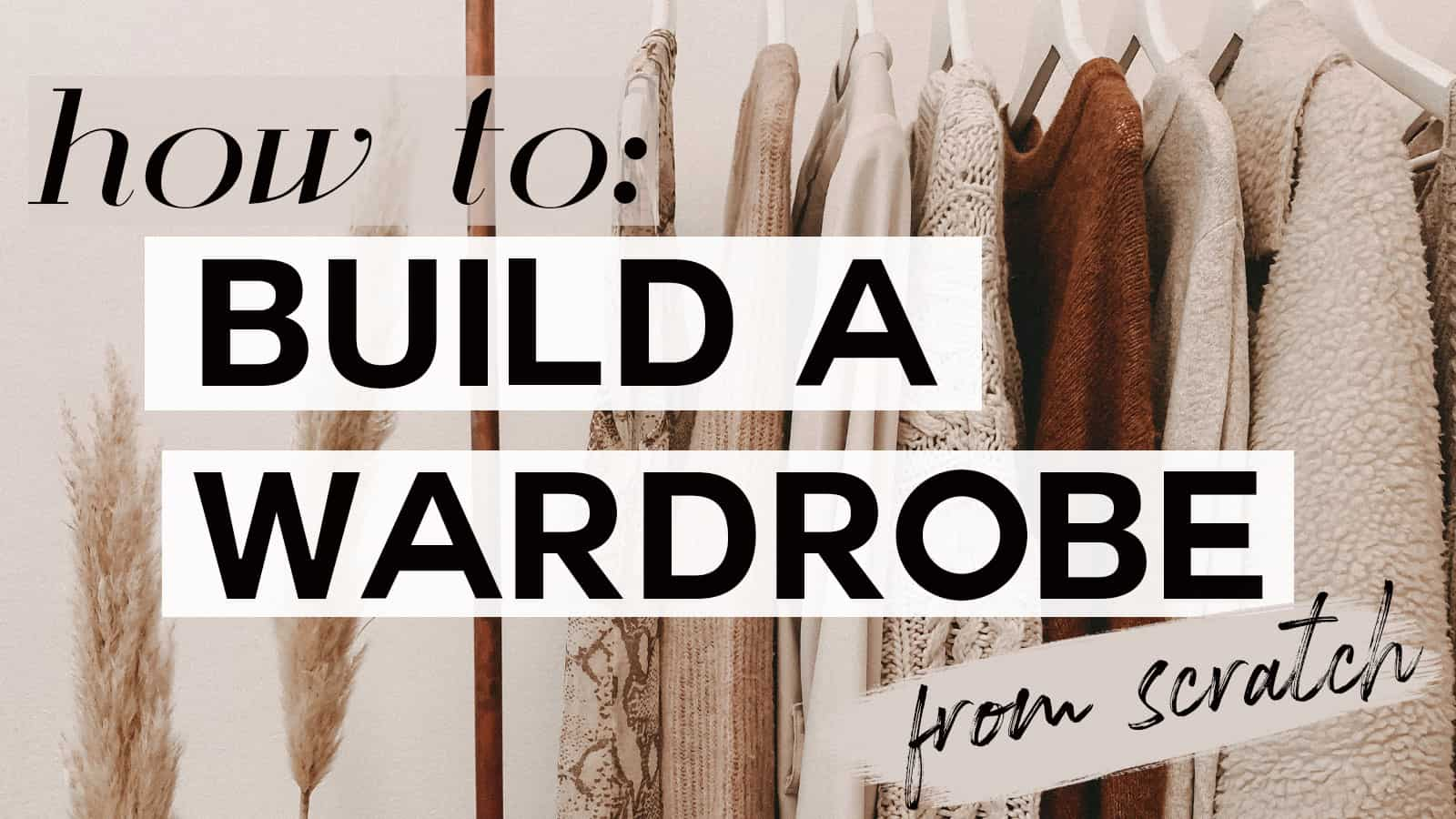 how to build a wardrobe from scratch, and how to build a chic wardrobe