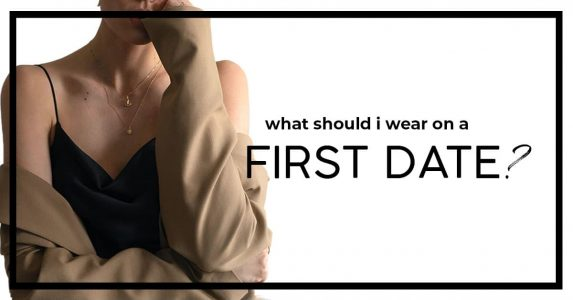 What Should You Wear on a First Date + outfit ideas